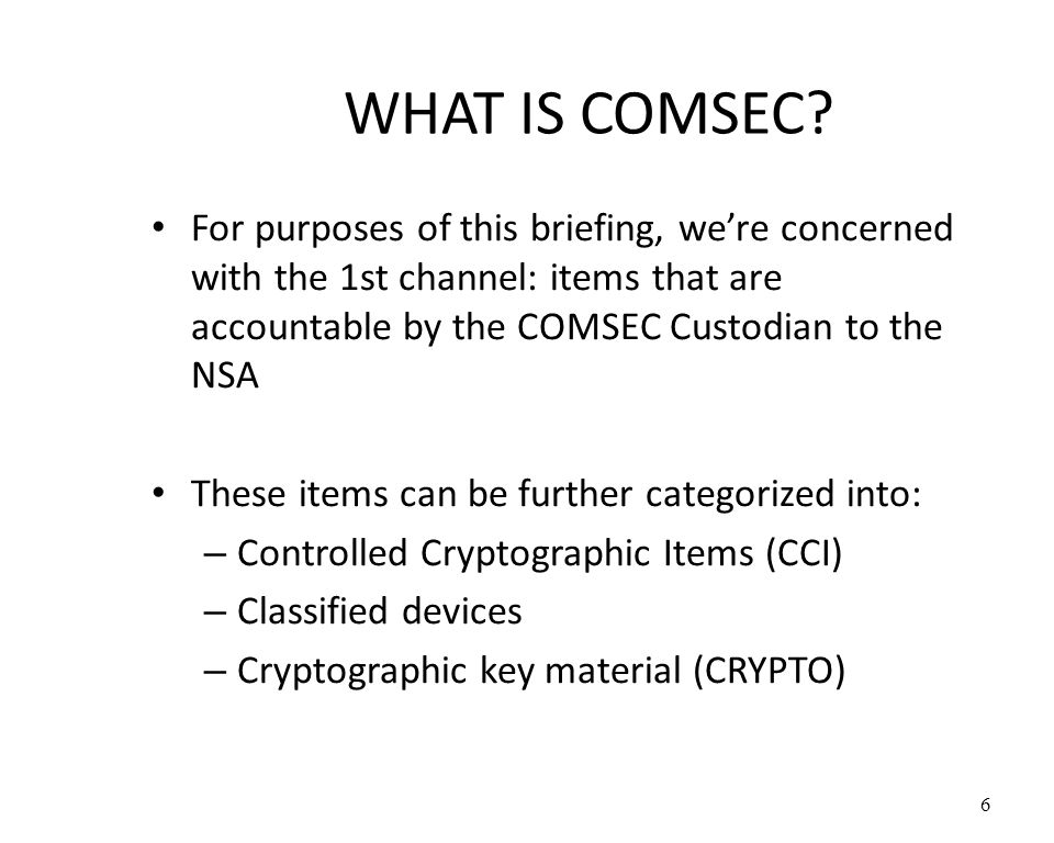 WHAT IS COMSEC For purposes of this briefing, we're concerned with the 1st channel: items that are accountable by the COMSEC Custodian to the NSA.