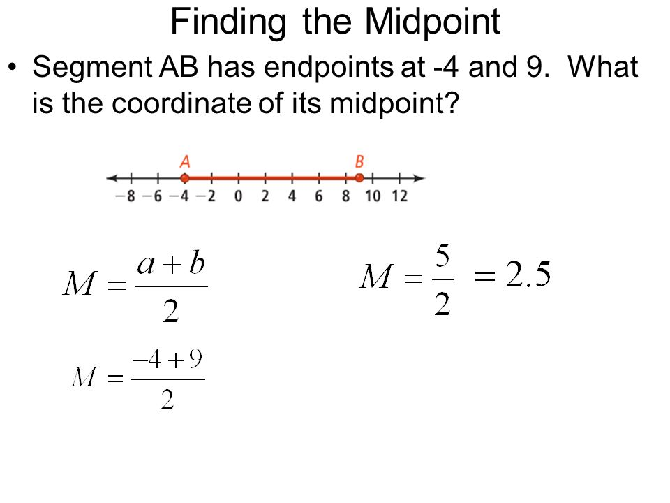 Finding the Midpoint Segment AB has endpoints at -4 and 9. What is the coordinate of its midpoint