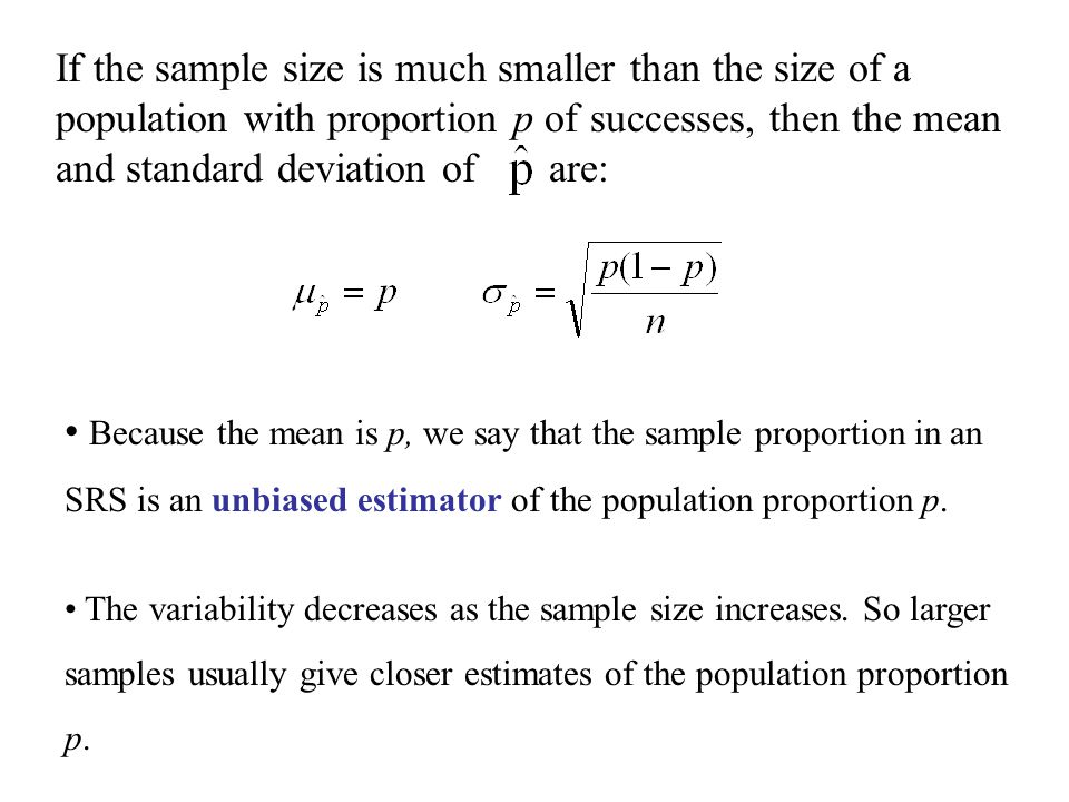 If the sample size is much smaller than the size of a population with proportion p of successes, then the mean and standard deviation of are: