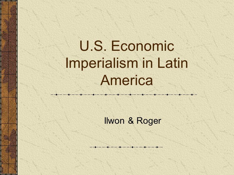 U.S. Economic Imperialism in Latin America