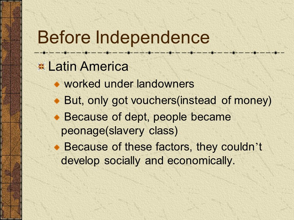Before Independence Latin America worked under landowners