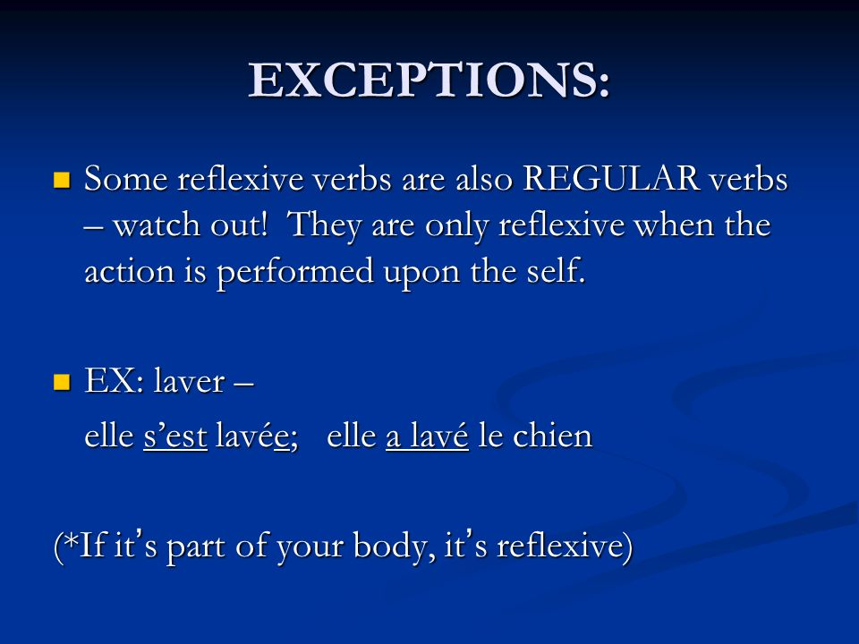 EXCEPTIONS: Some reflexive verbs are also REGULAR verbs – watch out! They are only reflexive when the action is performed upon the self.