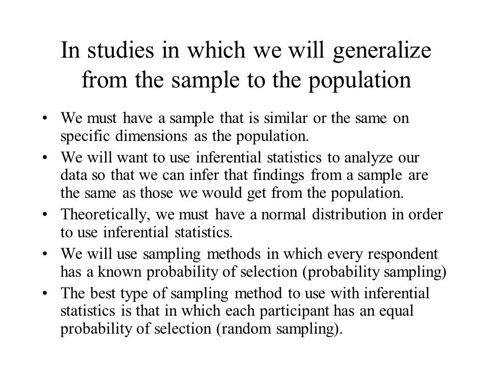 In studies in which we will generalize from the sample to the population