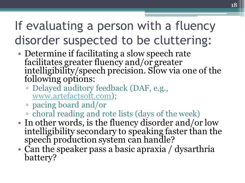 If evaluating a person with a fluency disorder suspected to be cluttering:
