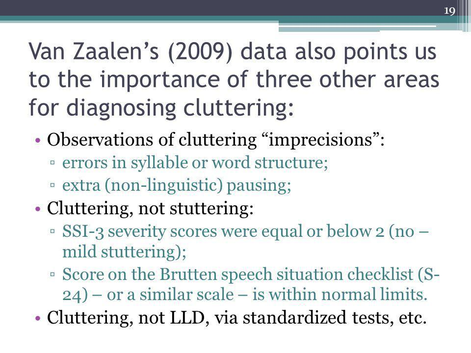 Van Zaalen's (2009) data also points us to the importance of three other areas for diagnosing cluttering: