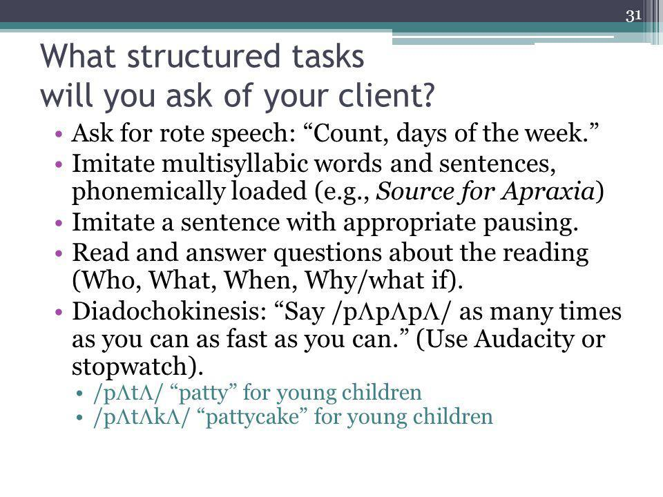 What structured tasks will you ask of your client