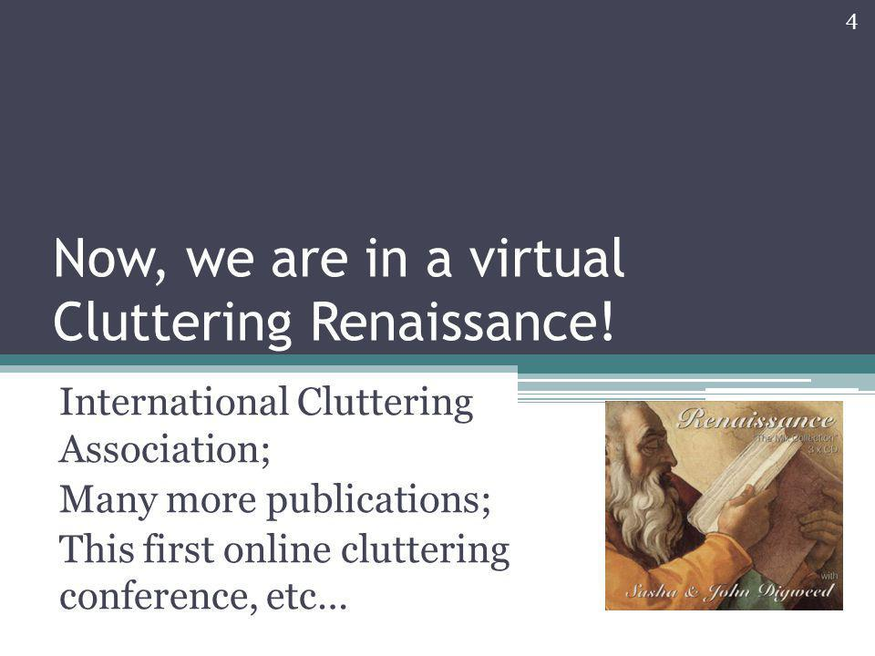 Now, we are in a virtual Cluttering Renaissance!
