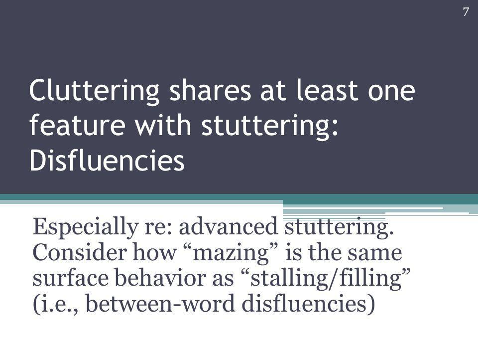 Cluttering shares at least one feature with stuttering: Disfluencies