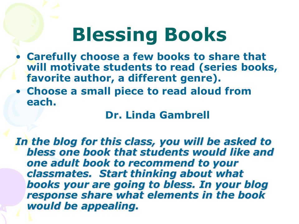 Blessing Books Carefully choose a few books to share that will motivate students to read (series books, favorite author, a different genre).