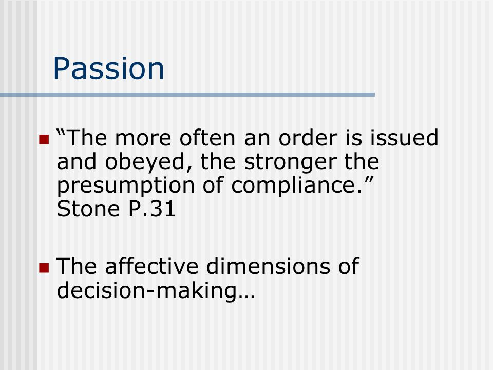 Passion The more often an order is issued and obeyed, the stronger the presumption of compliance. Stone P.31.