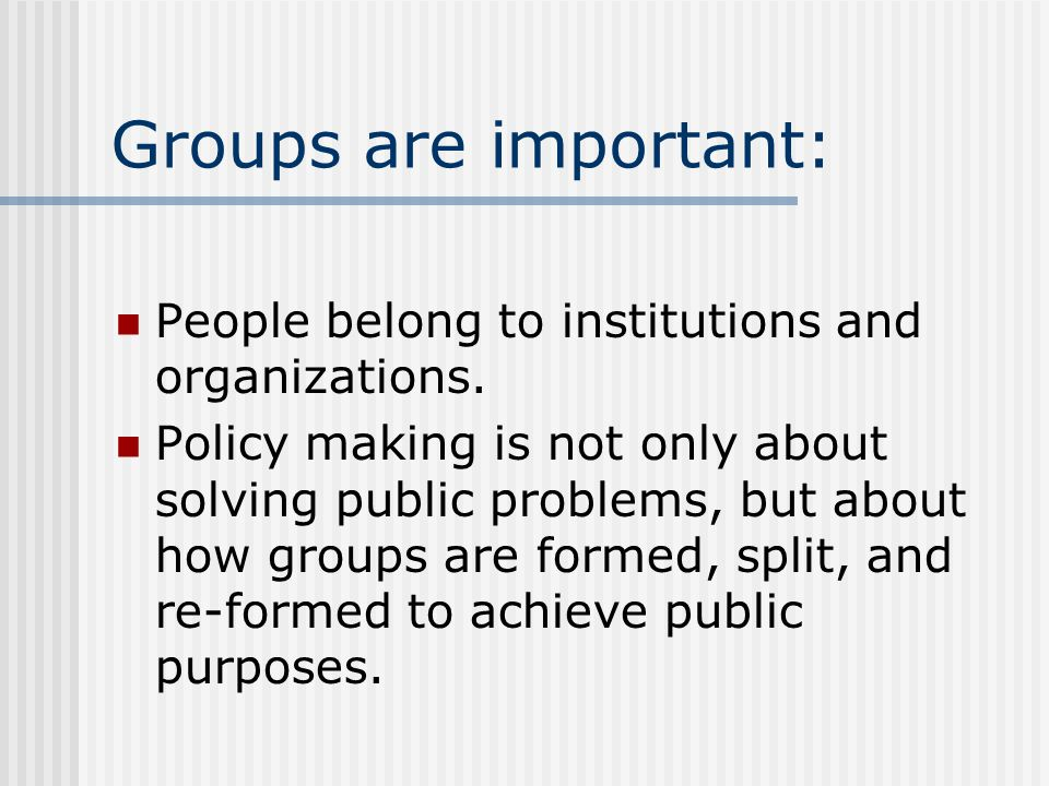 Groups are important: People belong to institutions and organizations.