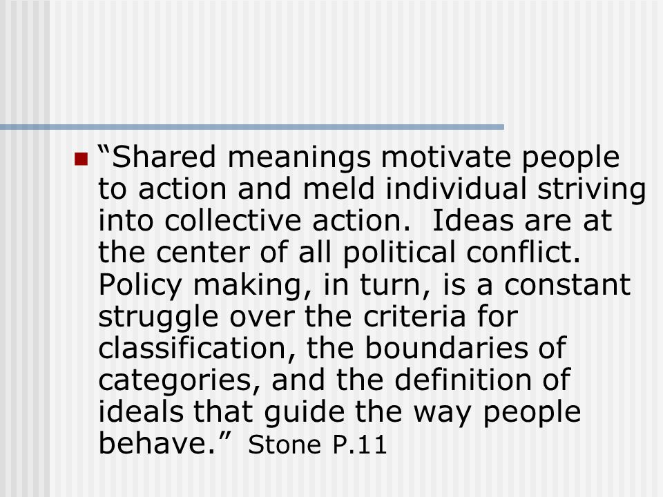 Shared meanings motivate people to action and meld individual striving into collective action.