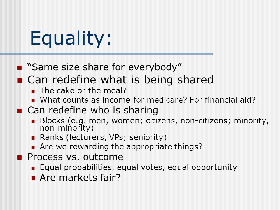 Equality: Can redefine what is being shared