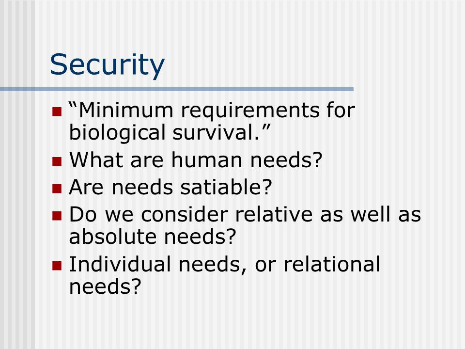 Security Minimum requirements for biological survival.