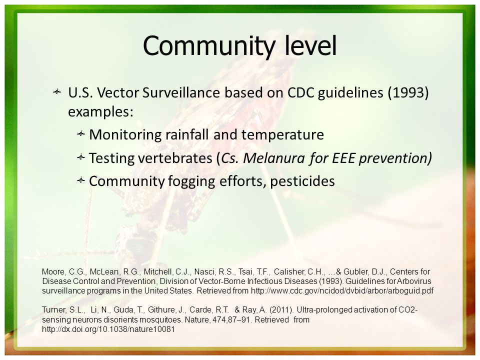Community levelU.S. Vector Surveillance based on CDC guidelines (1993) examples: Monitoring rainfall and temperature.