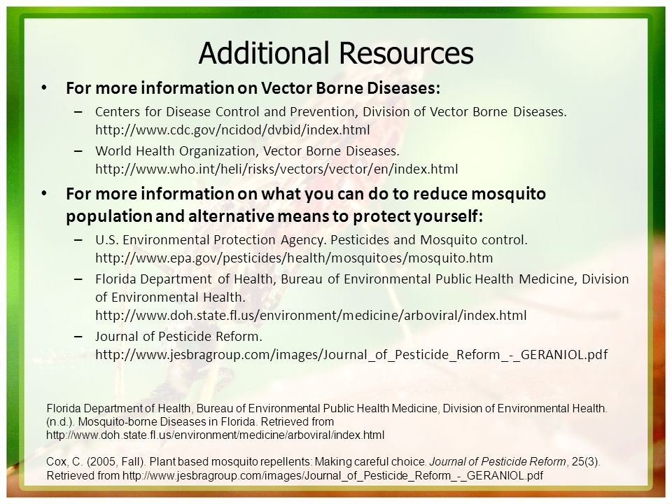 Additional Resources For more information on Vector Borne Diseases:
