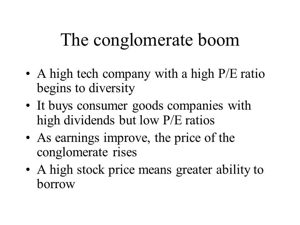 The conglomerate boom A high tech company with a high P/E ratio begins to diversity.