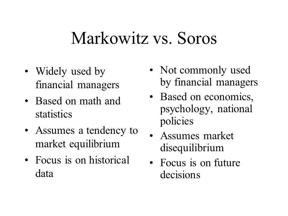 Markowitz vs. Soros Widely used by financial managers