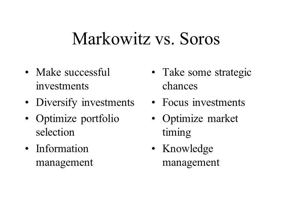 Markowitz vs. Soros Make successful investments Diversify investments