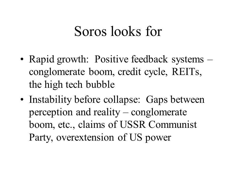 Soros looks for Rapid growth: Positive feedback systems – conglomerate boom, credit cycle, REITs, the high tech bubble.