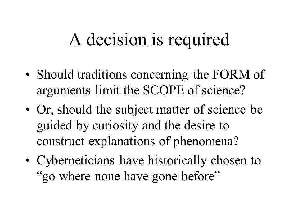 A decision is required Should traditions concerning the FORM of arguments limit the SCOPE of science