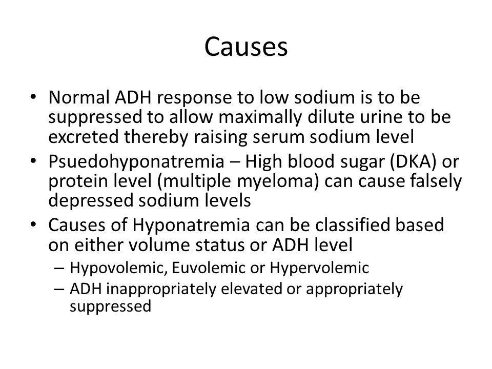 Causes Normal ADH response to low sodium is to be suppressed to allow maximally dilute urine to be excreted thereby raising serum sodium level.