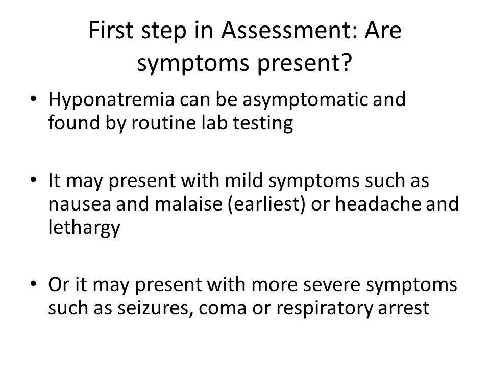 First step in Assessment: Are symptoms present