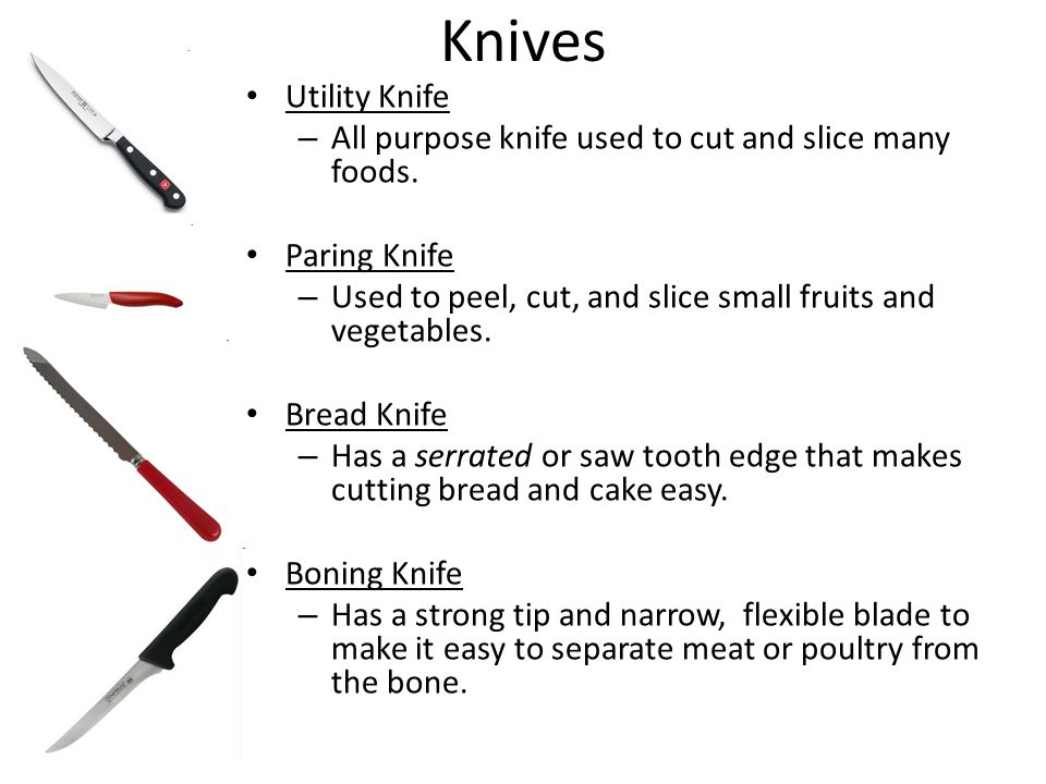 KnivesUtility Knife. All purpose knife used to cut and slice many foods. Paring Knife. Used to peel, cut, and slice small fruits and vegetables.