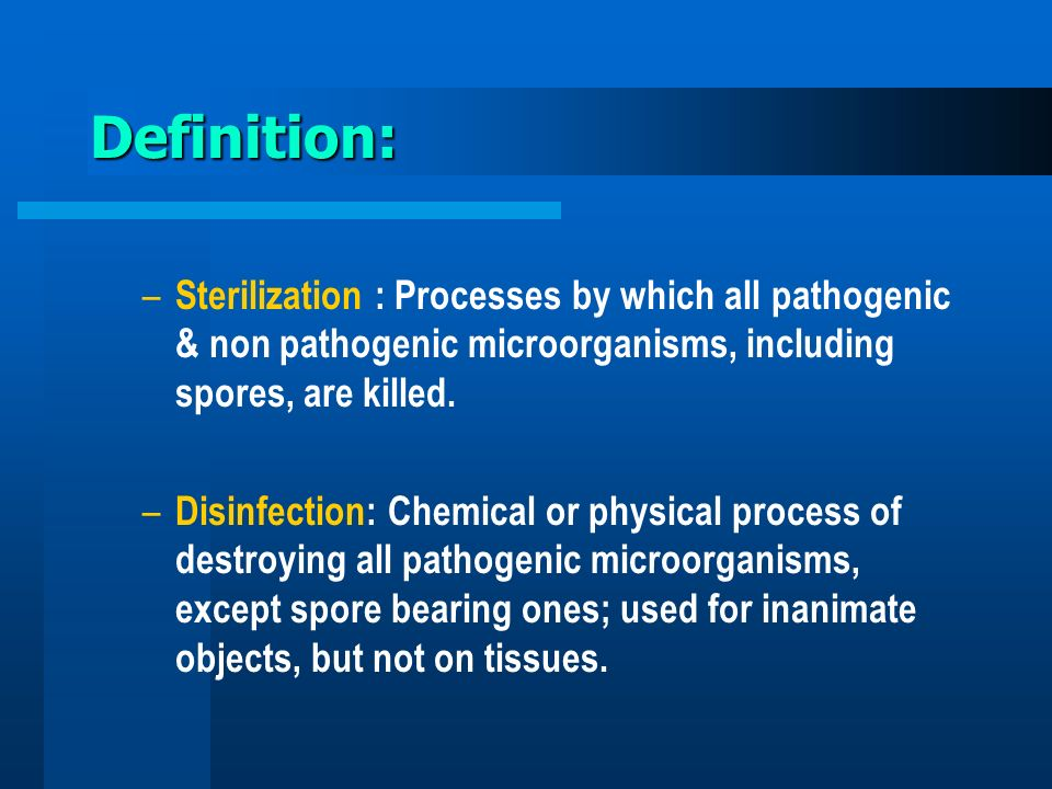 Definition: Sterilization : Processes by which all pathogenic & non pathogenic microorganisms, including spores, are killed.