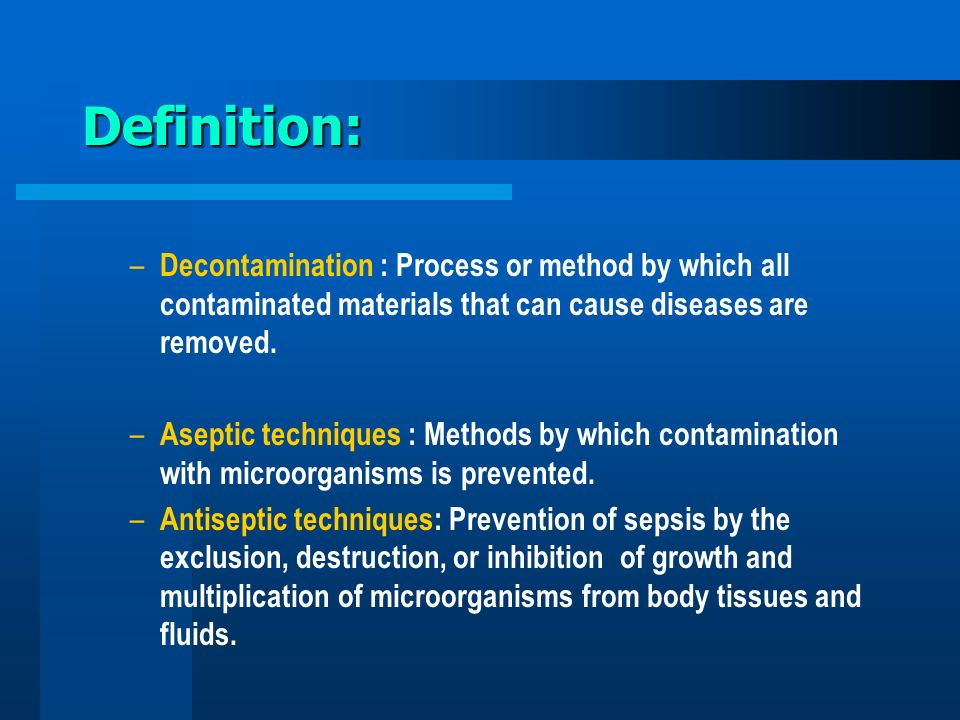 Definition: Decontamination : Process or method by which all contaminated materials that can cause diseases are removed.