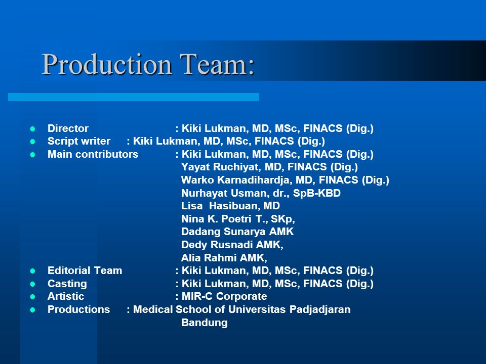 Production Team: Director : Kiki Lukman, MD, MSc, FINACS (Dig.)