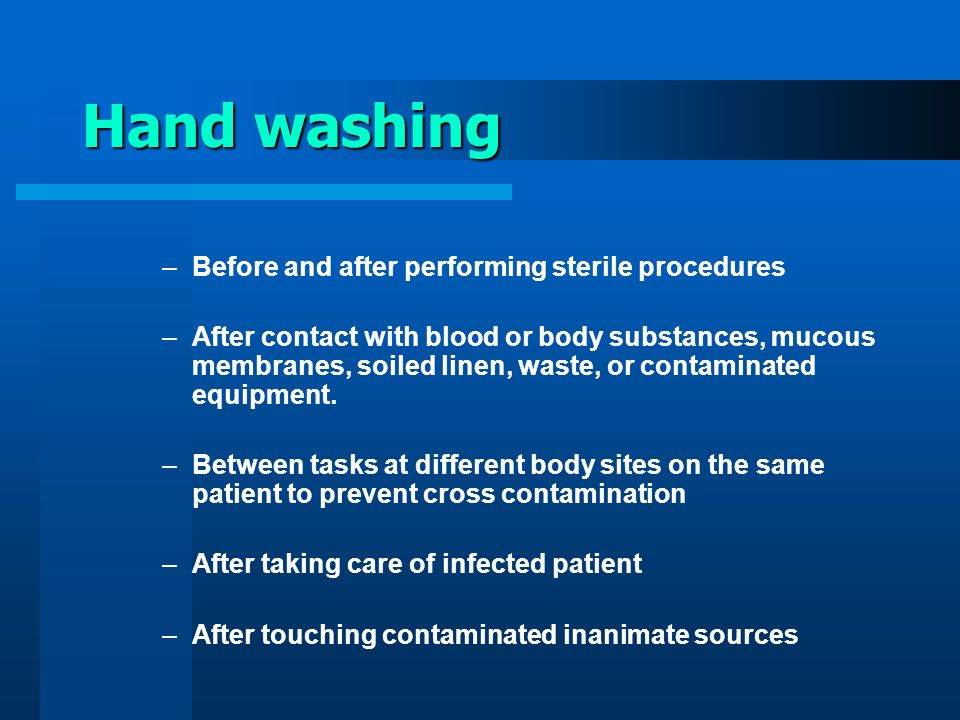 Hand washing Before and after performing sterile procedures