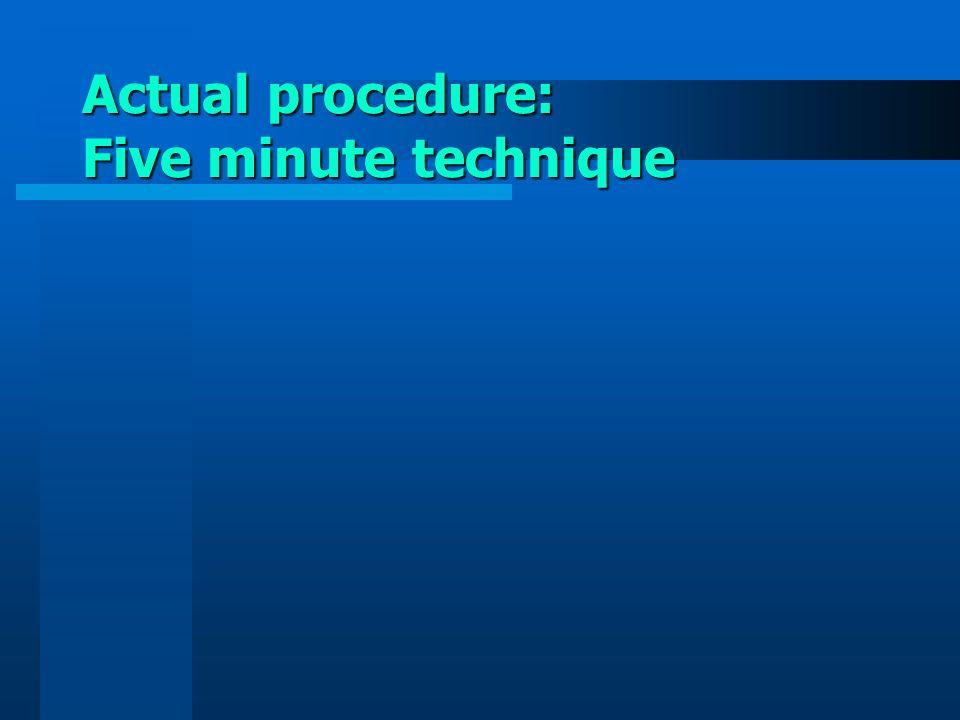 Actual procedure: Five minute technique