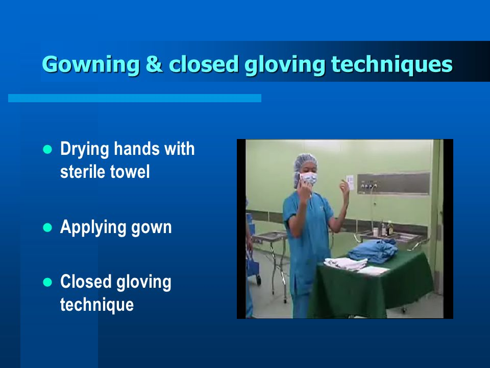 Gowning & closed gloving techniques