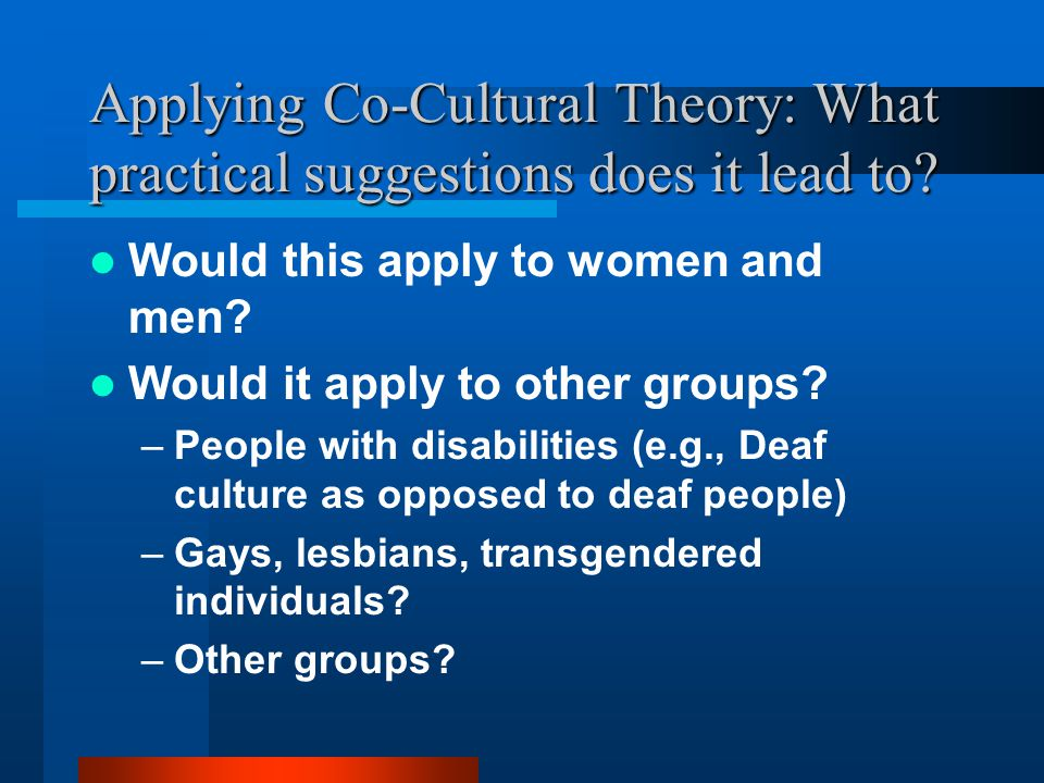 Applying Co-Cultural Theory: What practical suggestions does it lead to