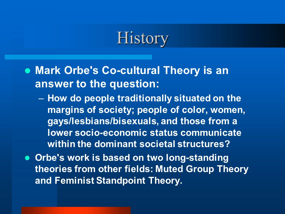 History Mark Orbe s Co-cultural Theory is an answer to the question: