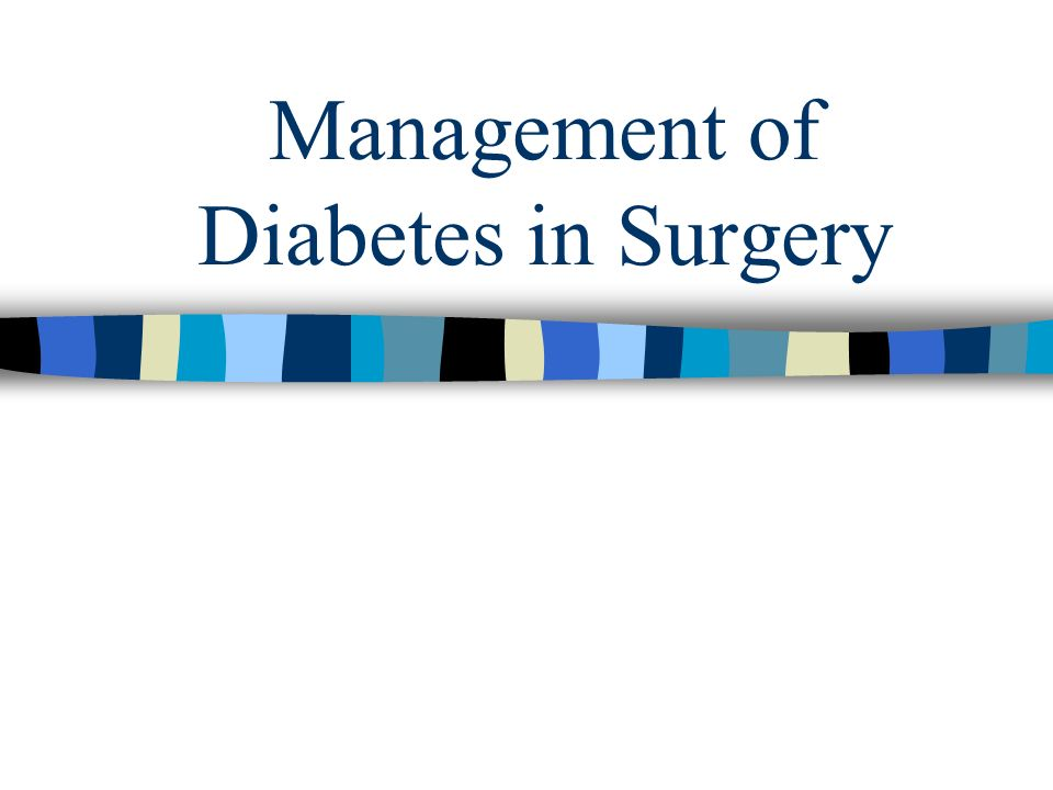 Management of Diabetes in Surgery
