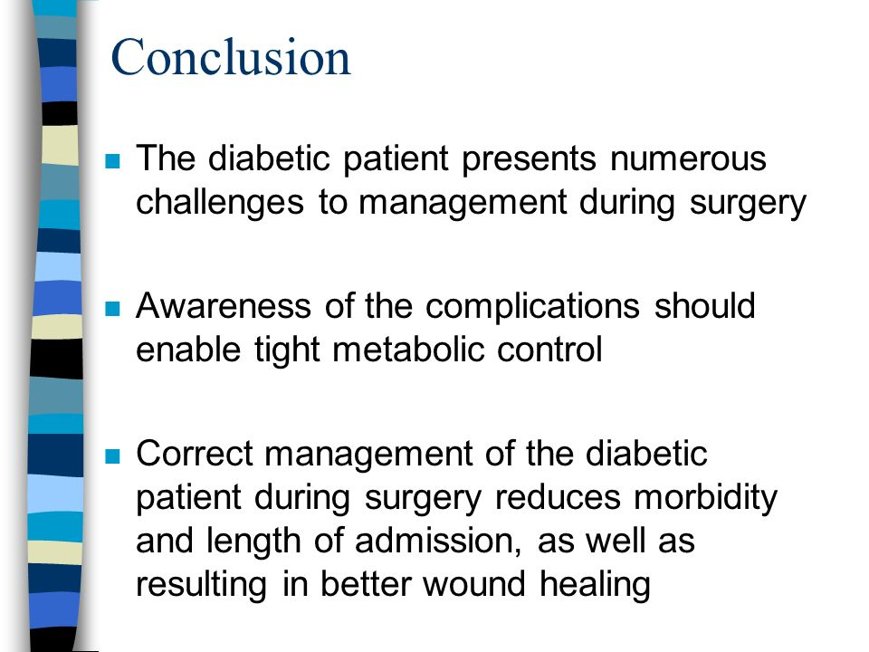 Conclusion The diabetic patient presents numerous challenges to management during surgery.