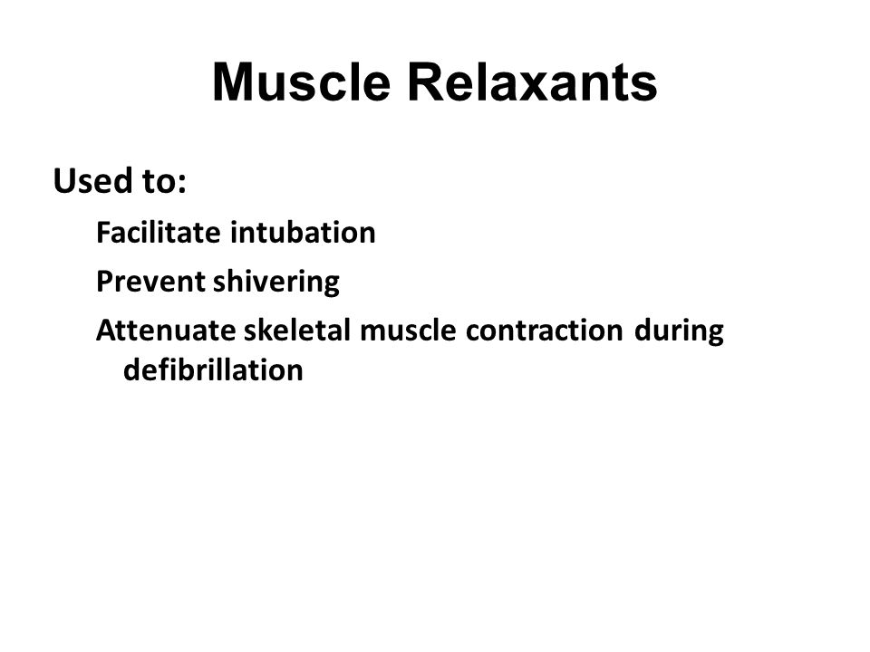 Muscle Relaxants Used to: Facilitate intubation Prevent shivering