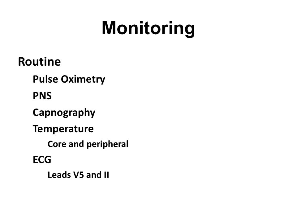 Monitoring Routine Pulse Oximetry PNS Capnography Temperature ECG