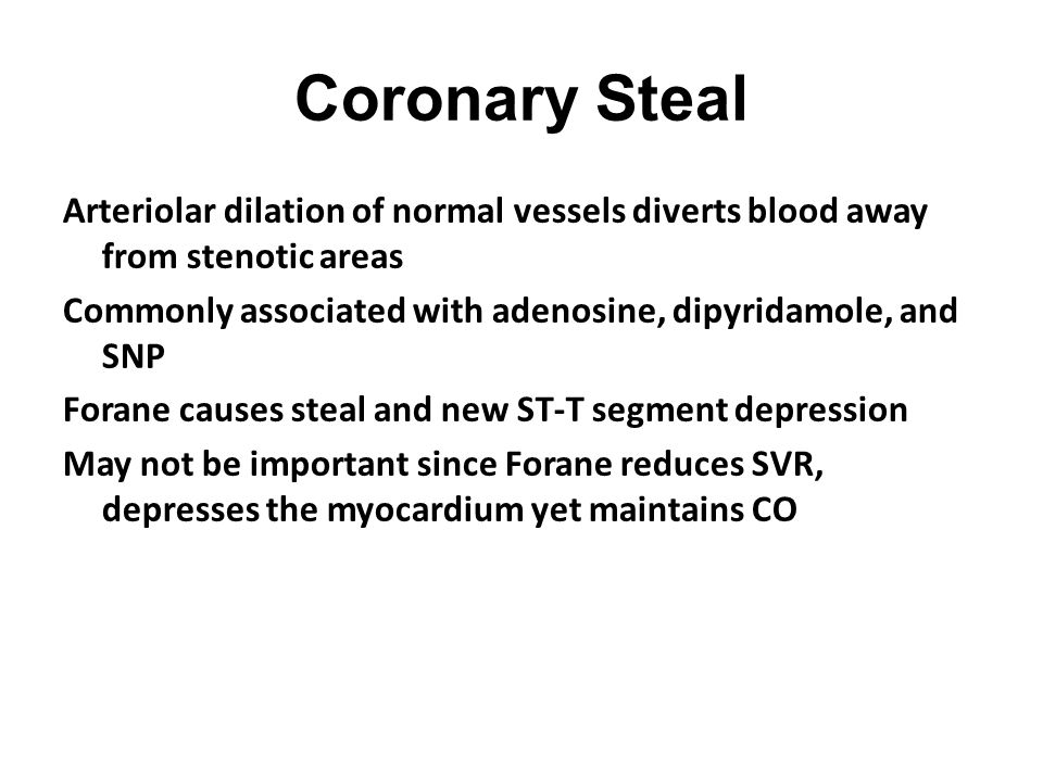 Coronary StealArteriolar dilation of normal vessels diverts blood away from stenotic areas.