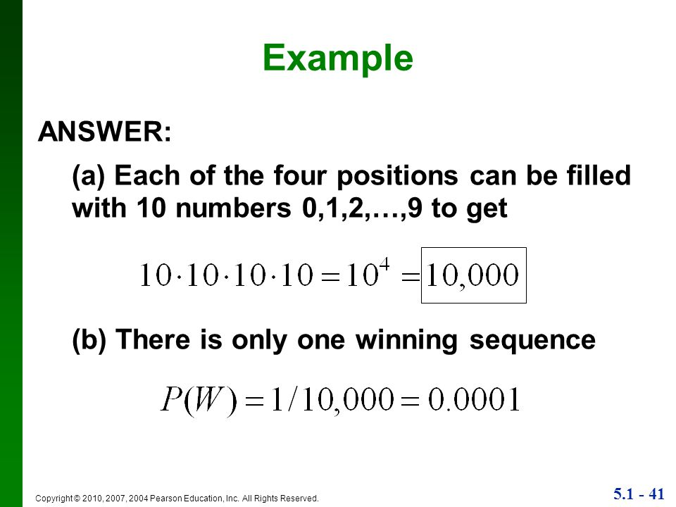 Example ANSWER: (a) Each of the four positions can be filled with 10 numbers 0,1,2,…,9 to get. (b) There is only one winning sequence.