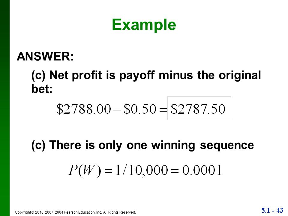 Example ANSWER: (c) Net profit is payoff minus the original bet: