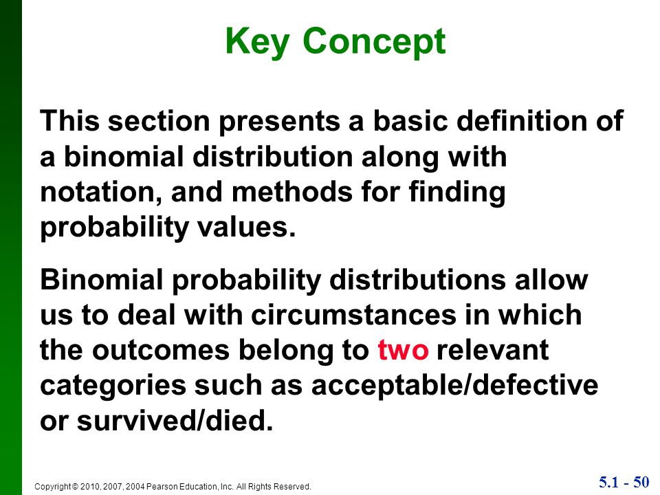 Key Concept This section presents a basic definition of a binomial distribution along with notation, and methods for finding probability values.