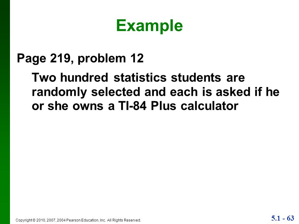 Example Page 219, problem 12. Two hundred statistics students are randomly selected and each is asked if he or she owns a TI-84 Plus calculator.