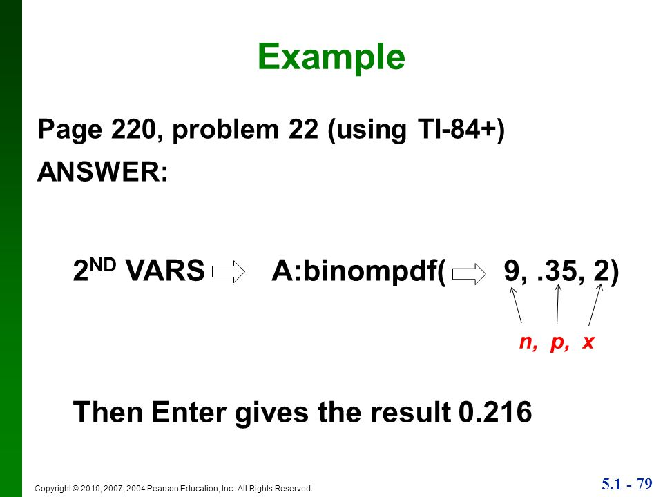 Example 2ND VARS A:binompdf( 9, .35, 2)