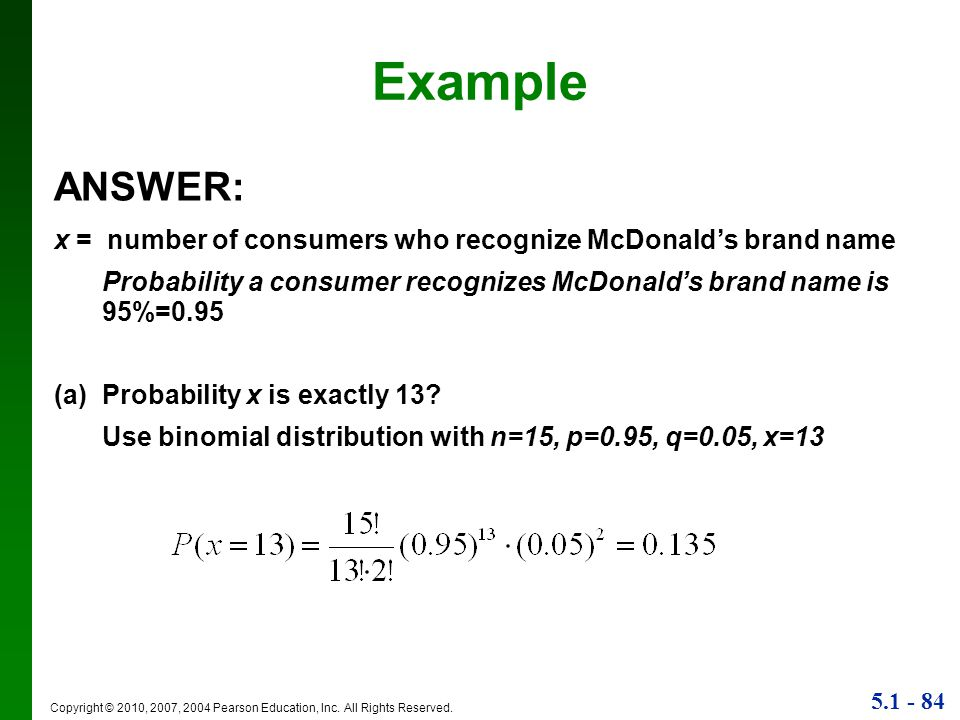Example ANSWER: x = number of consumers who recognize McDonald's brand name. Probability a consumer recognizes McDonald's brand name is 95%=0.95.