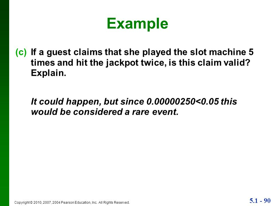 Example If a guest claims that she played the slot machine 5 times and hit the jackpot twice, is this claim valid Explain.