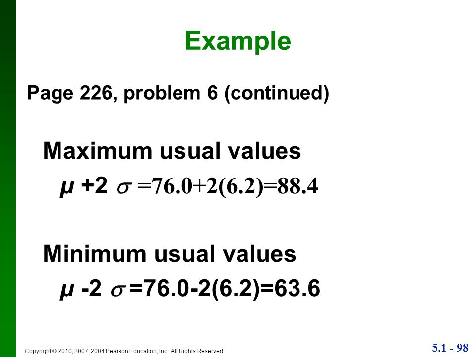 Example Maximum usual values µ +2  =76.0+2(6.2)=88.4