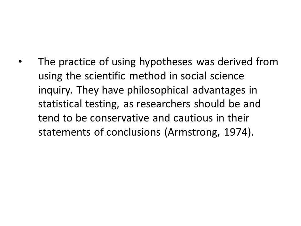 The practice of using hypotheses was derived from using the scientific method in social science inquiry.